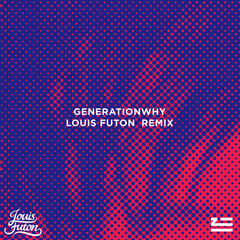 Generationwhy (Louis Futon Remix)