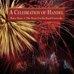 A Celebration of Handel: The Water Music . The Music For The Royal Fireworks