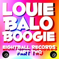 Louie Balo Boogie Eightball Records, Pt. 2