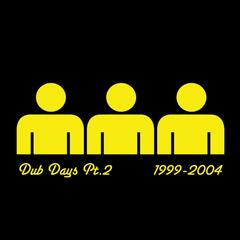 Dub Days Pt.2 (1999-2004)