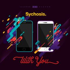 Sychosis - With You