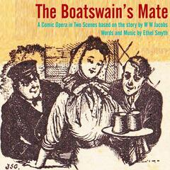 The Boatswain's Mate - A Comic Opera in Two Scenes based on the story by W W Jacobs