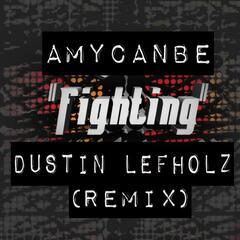Fighting (Dustin Lefholz Remix)