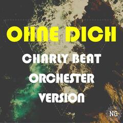 Ohne Dich (Charly Beat Orchesterversion)