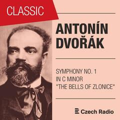 "Antonín Dvořák: Symphony No. 1 in C Minor ""The Bells of Zlonice"" B9"