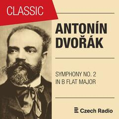 Antonín Dvořák: Symphony No. 2 in B-flat Major B12