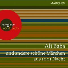 Ali Baba und andere schöne Märchen aus 1001 Nacht (Ungekürzte Lesung)