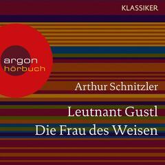 Leutnant Gustl / Die Frau des Weisen (Ungekürzte Lesung)