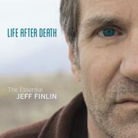 Life After Death - The Essential Jeff Finlin