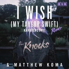 I Wish (My Taylor Swift) [Karboncopy Remix]