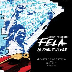 Beasts of No Nation (Leeroy Presents Fela Is the Future)