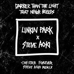 Darker Than The Light That Never Bleeds (Chester Forever Steve Aoki Remix)