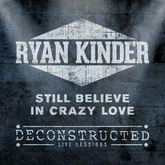 Still Believe in Crazy Love (Deconstructed Live)