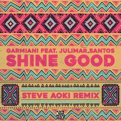 Shine Good (feat. Julimar Santos) [Steve Aoki Remix]