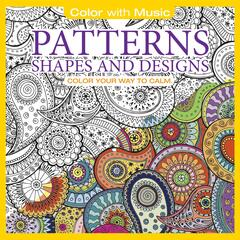 Patterns, Shapes and Designs: Color With Music (Deluxe Version)