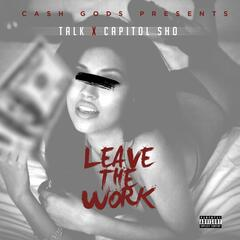 Leave the Work (feat. Capitol Sho)