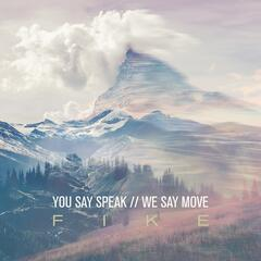 You Say Speak We Say Move