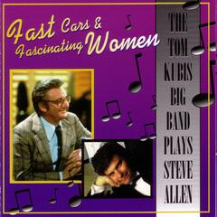 Fast Cars & Fascinating Women - The Tom Kubis Big Band Plays Steve Allen