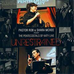 "The Pentecostals of Katy Live ""Unrestrained"""