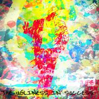 The Ugliness in Success