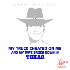 My Truck Cheated on Me and My Wife Broke Down in Texas