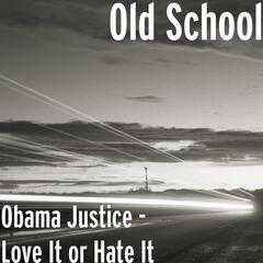 Obama Justice - Love It or Hate It