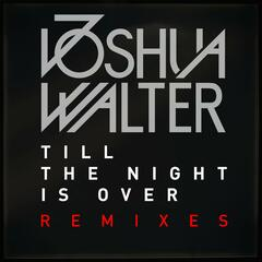 Till the Night Is Over (Remixes)