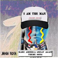 I Am the Man Trump 2016: Make America Great Again Theme Song (feat. Maga Hota)