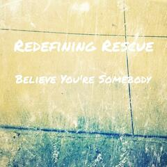 Believe You're Somebody