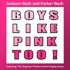 Boys Like Pink Too! (feat. Jackson Nash, Parker Nash & Chapman Primary School Singing Group)