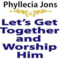 Let's Get Together and Worship Him