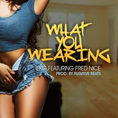 What You Wearing (feat. Fred Nice)