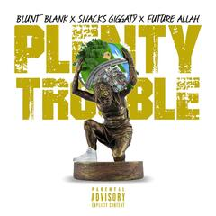 Plenty Trouble (feat. Snacks Giggaty & Future Allah)