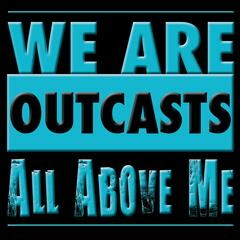 We Are Outcasts