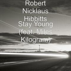 Stay Young (feat. Miles Kilogram)