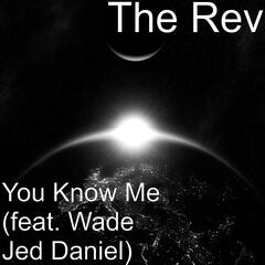 You Know Me (feat. Wade Jed Daniel)