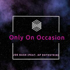 Only on Occassion (feat. Ap Rothstein)