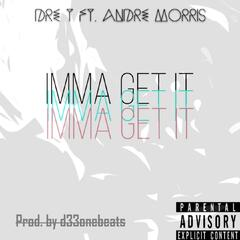 Imma Get It (feat. Andre Morris)