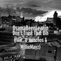 Don't Trust That Bih (feat. D Hunchos & MillieMayz)