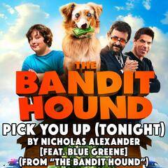 "Pick You Up (Tonight) [From ""The Bandit Hound""] [feat. Blue Greene]"