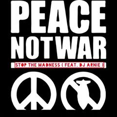 Peace Not War: Stop the Madness (feat. DJ Arnie)