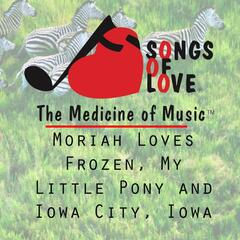 Moriah Loves Frozen, My Little Pony and Iowa City, Iowa