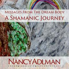 Messages from the Dream Body: A Shamanic Journey
