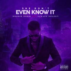 She Don't Even Know It (feat. Scrapp Deleon)