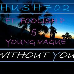 Without You (feat. Foolish P & Young Vague)