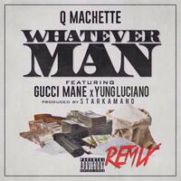 Whatever Man (Remix) [feat. Young Luciano & Gucci Mane]