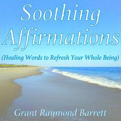 Soothing Affirmations (Healing Words to Refresh Your Whole Being)