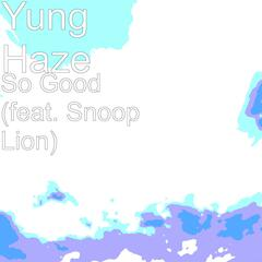 So Good (feat. Snoop Lion)