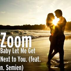 Baby Let Me Get Next to You (feat. N. Semien)