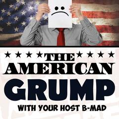 The American Grump Podcast EP 3 (feat. B-Mad)